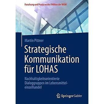 Strategische Kommunikation fr LOHAS  Nachhaltigkeitsorientierte Dialoggruppen im Lebensmitteleinzelhandel by Pittner & Martin