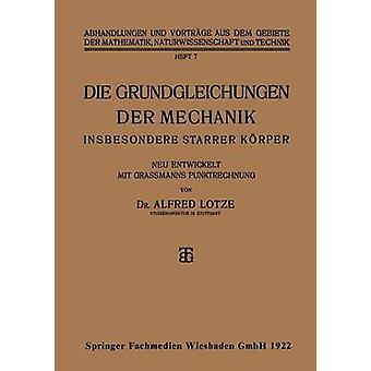 Die Grundgleichungen der Mechanik  Insbesondere Starrer Krper by Lotze & Alfred