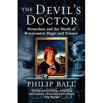 The Devil's Doctor - Paracelsus and the World of Renaissance Magic and