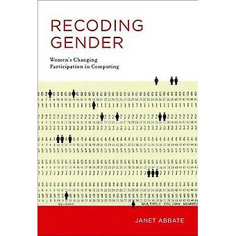 Recoding Gender - Women's Changing Participation in Computing by Janet