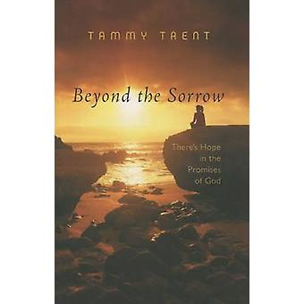 Beyond the Sorrow - There's Hope in the Promises of God by Tammy Trent