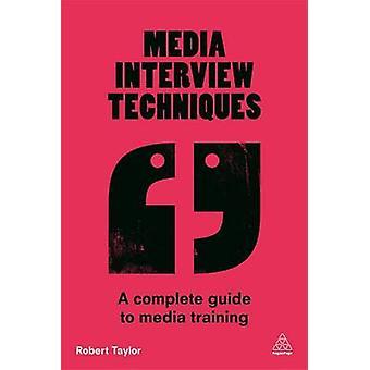 Media intervjuteknikerna - en komplett Guide till Media yrkesutbildning av Rob
