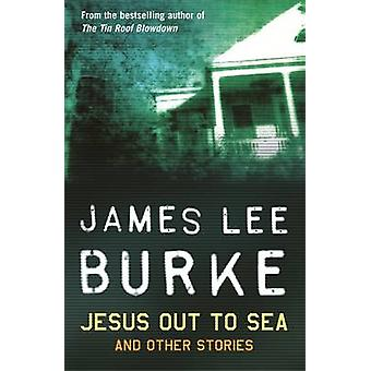Jesus Out to Sea by James Lee Burke - 9780753824085 Book