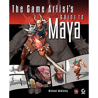 The Game Artist's Guide to Maya by Michael McKinley - 9780782143768 B