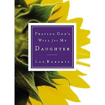 Praying God's Will for My Daughter by Lee Roberts - 9780785265818 Book