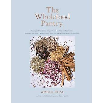 The Wholefood Pantry - Change the Way You Cook with 175 Healthy Toolbo