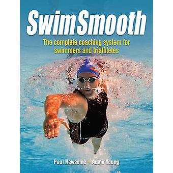 Swim Smooth - The Complete Coaching System for Swimmers and Triathlete
