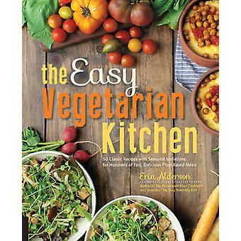 The Easy Vegetarian Kitchen - 50 Classic Recipes with Seasonal Variati