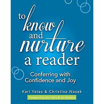 To Know and Nurture a Reader - Conferring with Confidence and Joy by T