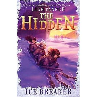 Ice Breaker - The Hidden Series 1 by Lian Tanner - 9781760634117 Book