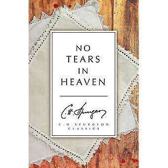 No Tears in Heaven by Charles Haddon Spurgeon - 9781781914045 Book