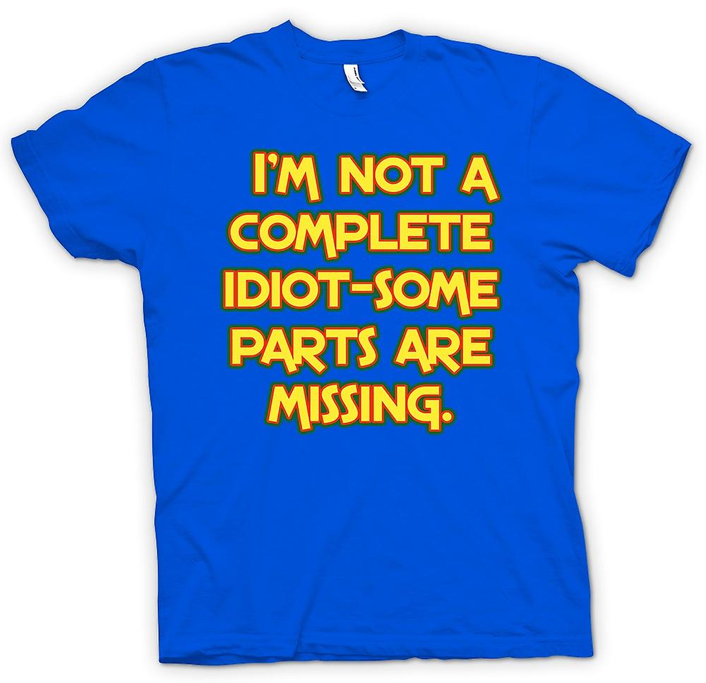 Mens T-shirt - I'm Not A Complete Idiot - Some Parts Are Missing