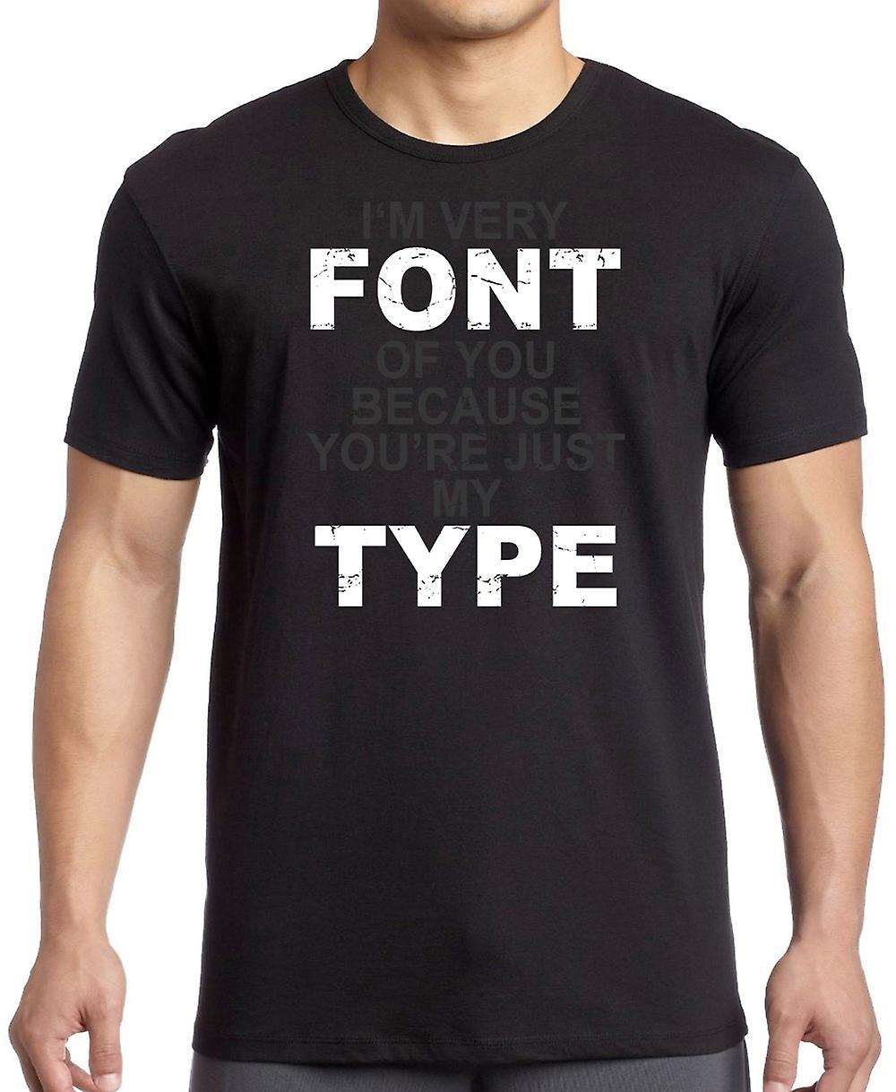 Im Very Font Of You Because You�re My Type T Shirt