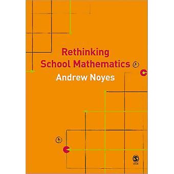 Rethinking School Mathematics by Andrew Noyes - 9781412921039 Book