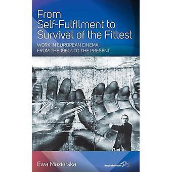 Von der Selbstverwirklichung zum Überleben des fittesten Werks im europäischen Kino von den 1960er Jahren bis zur Gegenwart von Ewa Mazierska