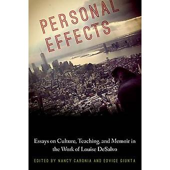 Personal Effects - Essays on Memoir - Teaching - and Culture in the Wo