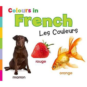 Colours in French - Les Couleurs by Daniel Nunn - 9781406239256 Book