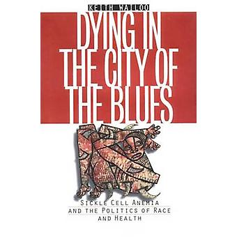 Dying in the City of the Blues - Sickle Cell Anemia and the Politics o