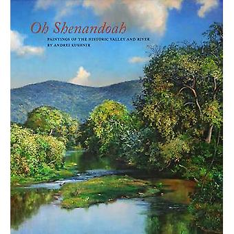 Oh - Shenandoah - Paintings of the Historic Valley and River by Andre
