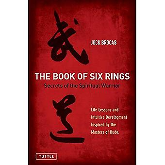 Book of Six Rings: Secrets of the Spiritual Warrior. Life Lessons and Intuitive Development Inspired by the Masters...