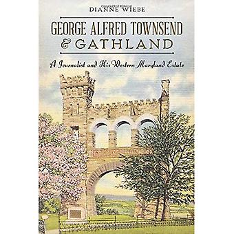 George Alfred Townsend och Gathland: en Journalist och hans Western Maryland Estate