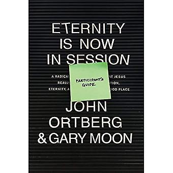 Eternity Is Now in Session� Participant's Guide: A Radical Rediscovery of What� Jesus Really Taught about Salvation, Eternity, and Getting to the Good Place