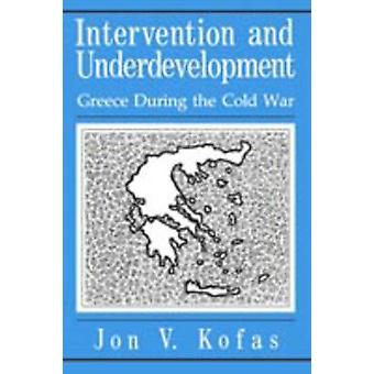 Intervention and Underdevelopment Greece During the Cold War by Kofas & Jon V.