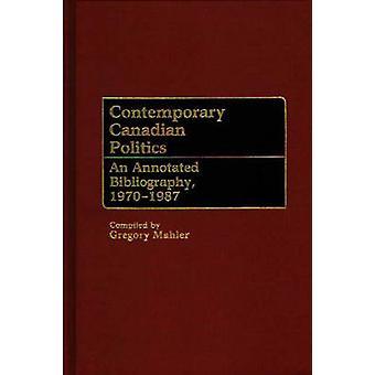 Politique canadienne contemporaine une bibliographie annotée 19701987 par Mahler & Gregory S.