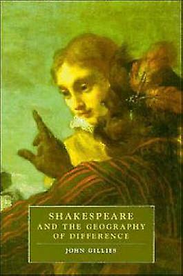 Shakespeare and the Geography of Difference by Gillies & John