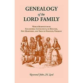Généalogie de la famille de Lord dont débarrassée de Colchester Connecticut à Hanover New Hampshire puis à Norwich Vermont par Lord & John M