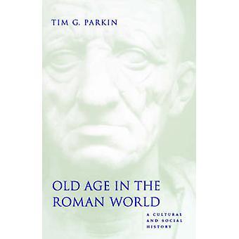 Gamle alder i den romerske verden en kulturelle og sosiale historie av Parkin & Tim G.