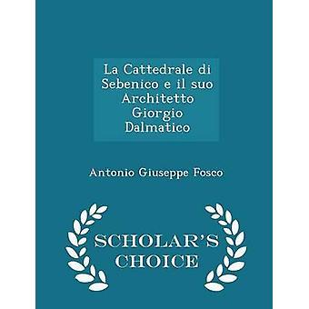 La Cattedrale di Sebenico e il Suo Architetto Giorgio Dalmatico Gelehrte Wahl Edition von Fosco & Antonio Giuseppe