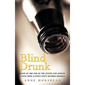 Blind berusad Light i slutet av tunneln för någon levande med en nära och kära alkoholproblem av Morshead & Anne
