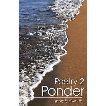 Poetry 2 Ponder by poetry by dvine & llc