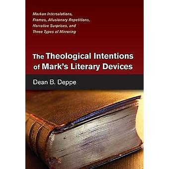 The Theological Intentions of Marks Literary Devices by Deppe & Dean B.