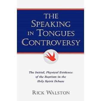 The Speaking In Tongues Controversy by Walston & Rick