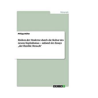 Risiken der Moderne durch die Kultur des neuen Kapitalismus  anhand des Essays der flexible Mensch by Mller & Philipp