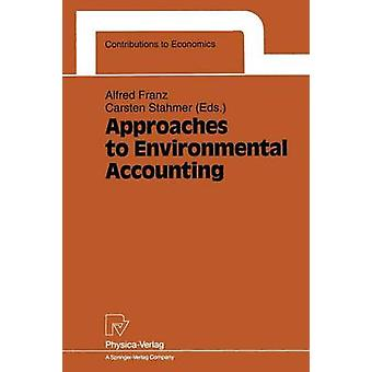 Approaches to Environmental Accounting  Proceedings of the IARIW Conference on Environmental Accounting Baden near Vienna Austria 2729 May 1991 by Franz & Alfred