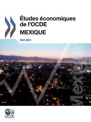 Tudes conomiques de lOCDE  Mexique 2011 by OECD Publishing
