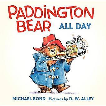 Paddington Bear All Day Board Book by Michael Bond - R W Alley - 9780