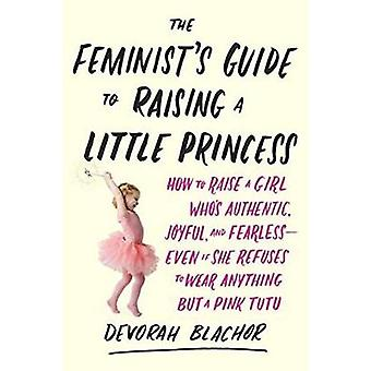 The Feminist's Guide to Raising a Little Princess - How to Raise a Gir