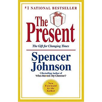 The Present - The Secret to Enjoying Your Work and Life - Now! by Spen