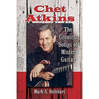 Chet Atkins-les plus grandes chansons de Mister Guitar par Mark S. Reinhart