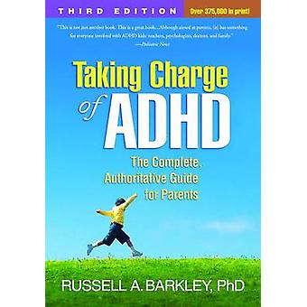 Taking Charge of ADHD - The Complete - Authoritative Guide for Parents