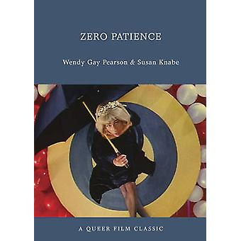 Zero Patience - A Queer Film Classic by Wendy Gay Pearson - Susan Knab