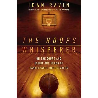 The Hoops Whisperer - On the Court and Inside the Heads of Basketball'