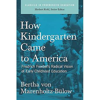 How Kindergarten Came to America - Friedrich Froebel's Radical Vision
