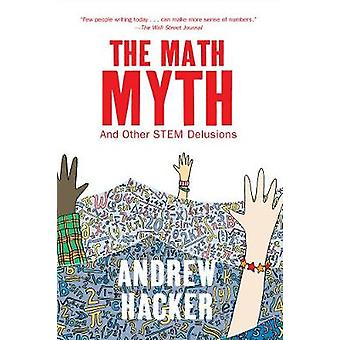 The Math Myth - And Other STEM Delusions by Andrew Hacker - 9781620973
