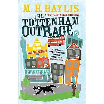 The Tottenham Outrage by M. H. Baylis - 9781908699671 Book