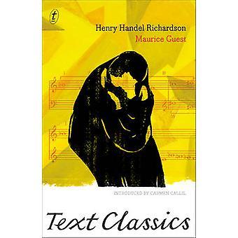 Maurice Guest by Henry Handel Richardson - Carmen Callil - 9781922079